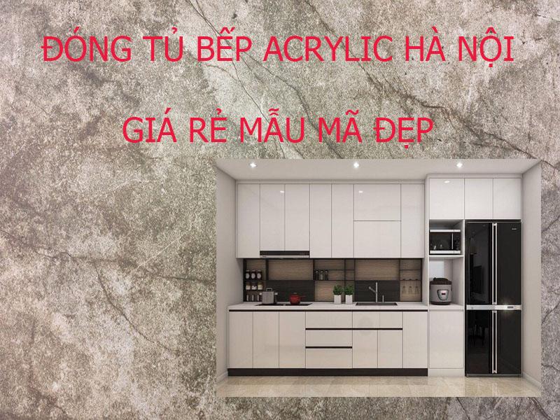 Thiết kế đóng tủ bếp acrylic hà nội giá rẻ