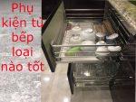 Nên chọn phụ kiện tủ bếp inox gia công hay công ty nhập khẩu